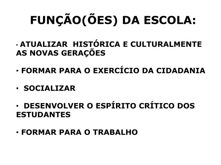 FUNÇÃO(ÕES) DA ESCOLA:
