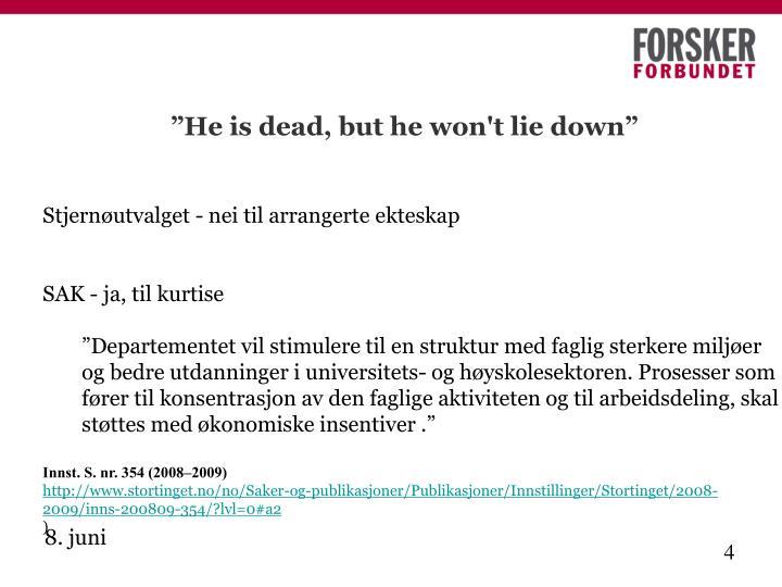 """He is dead, but he won't lie down"""