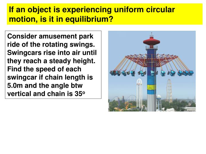 If an object is experiencing uniform circular motion, is it in equilibrium?