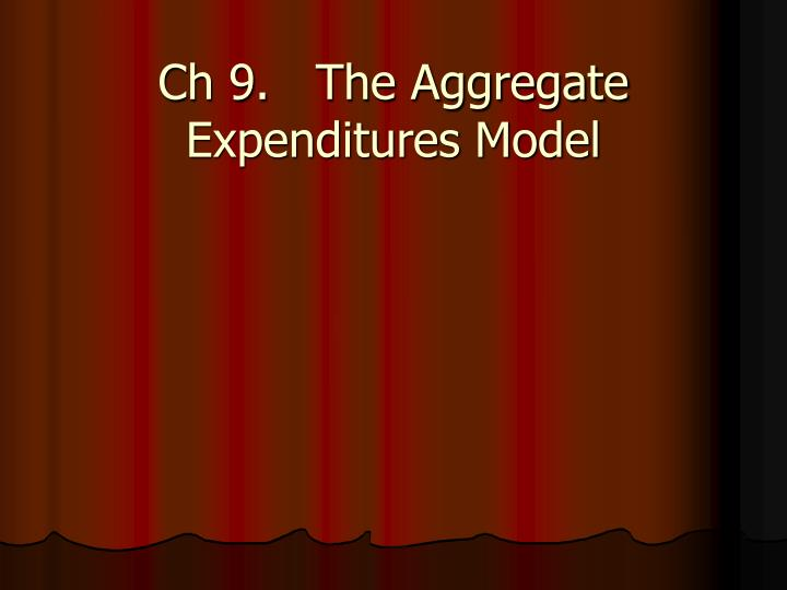 Ch 9.The Aggregate Expenditures Model