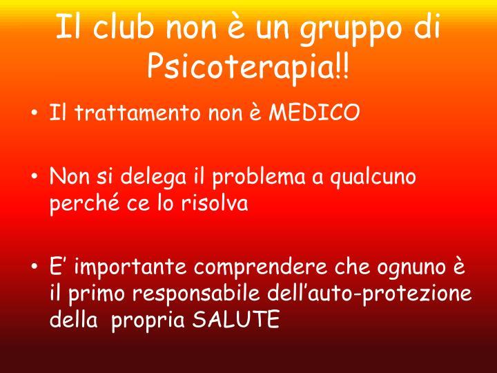 Il club non è un gruppo di Psicoterapia!!