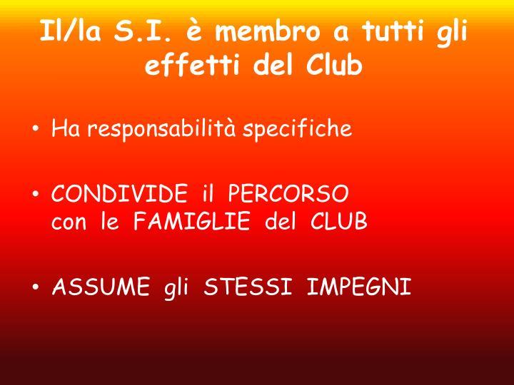 Il/la S.I. è membro a tutti gli effetti del Club