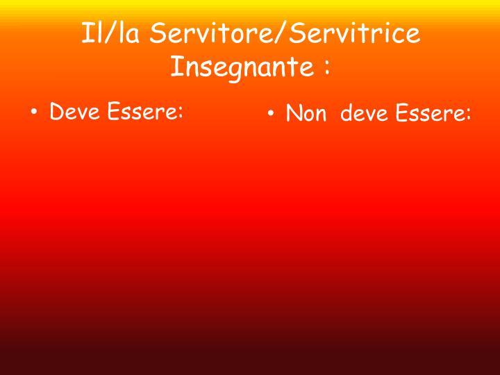Il/la Servitore/Servitrice Insegnante :
