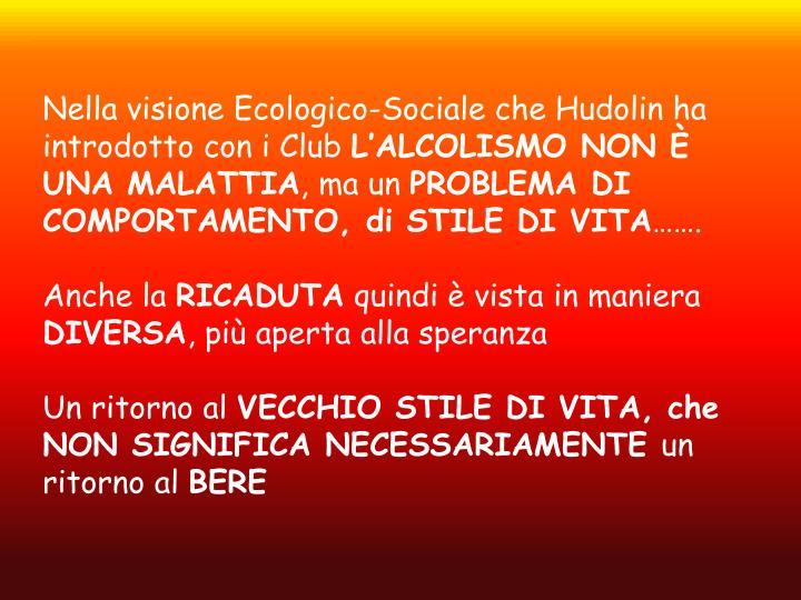 Nella visione Ecologico-Sociale che Hudolin ha introdotto con i Club