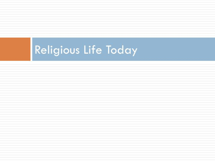 Religious Life Today