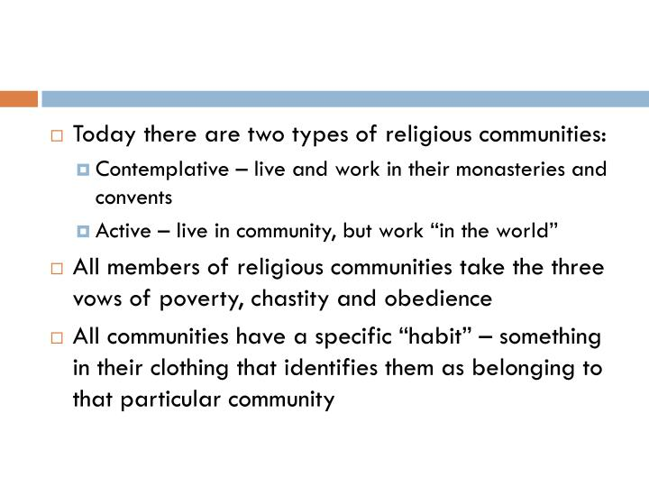 Today there are two types of religious communities: