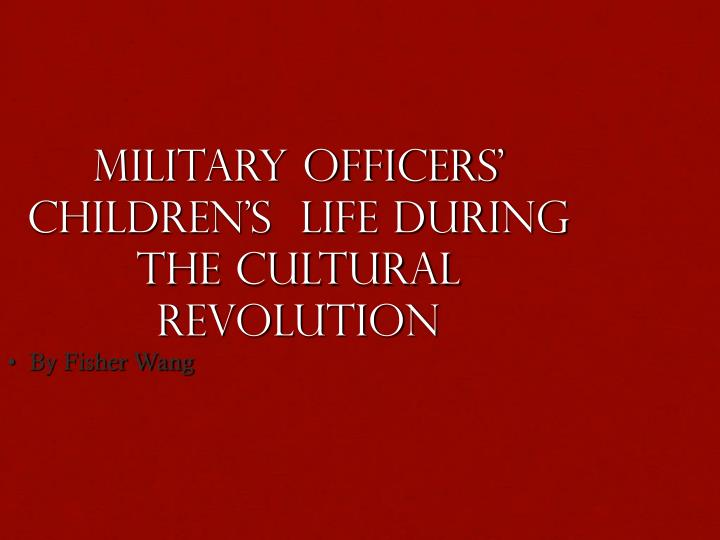 Military officers' children's  life during the Cultural Revolution