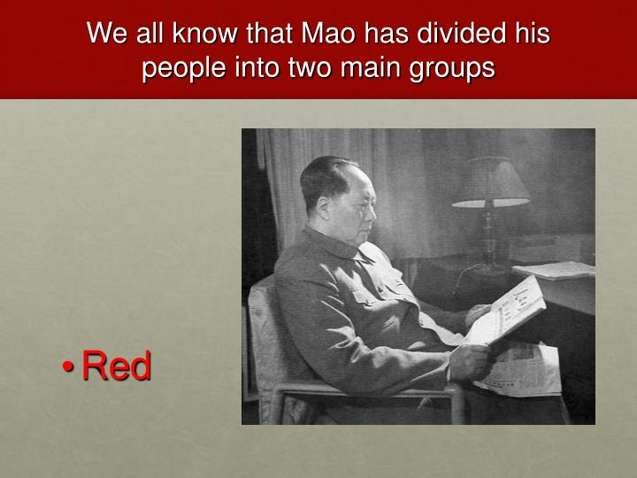 We all know that Mao has divided his people into two main groups