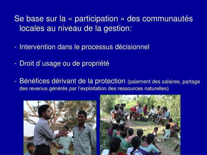 Se base sur la « participation » des communautés locales au niveau de la gestion: