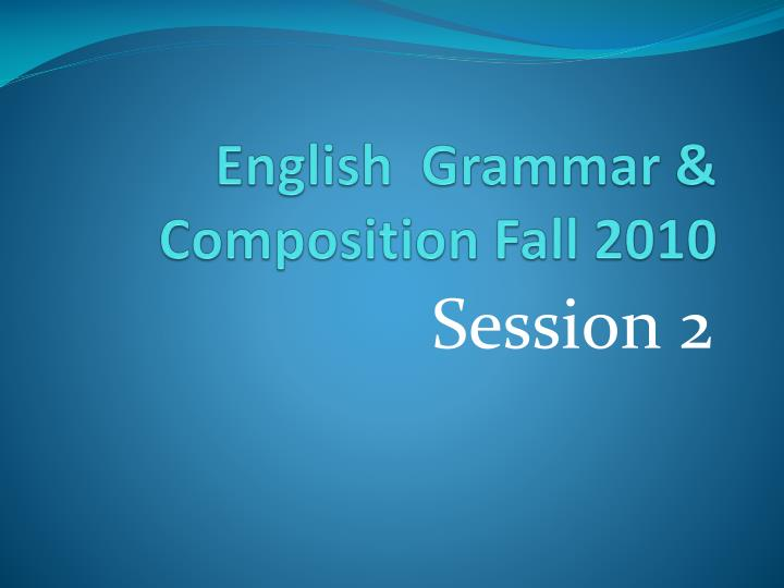 English grammar composition fall 2010