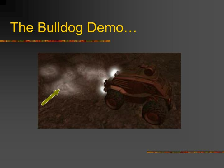 The Bulldog Demo…