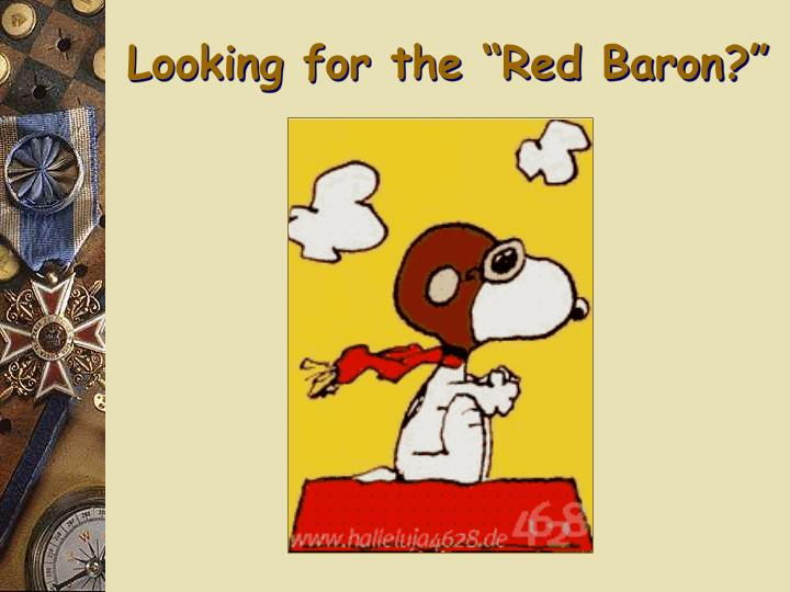 "Looking for the ""Red Baron?"""