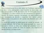 unidades s6