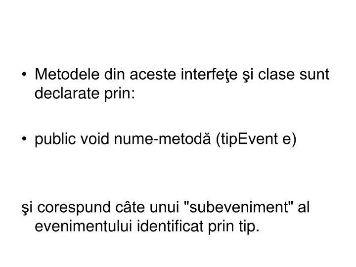 Metodele din aceste interfeţe şi clase sunt declarate prin: