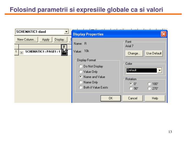 Folosind parametrii si expresiile globale ca si valori