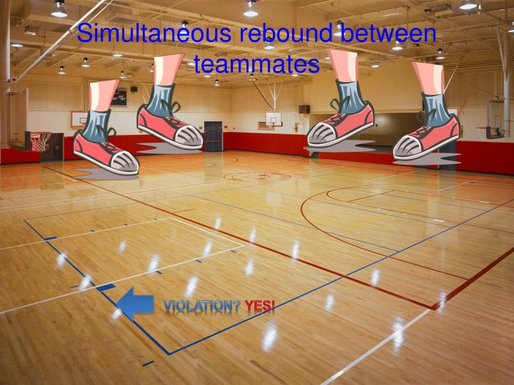 Simultaneous rebound between teammates