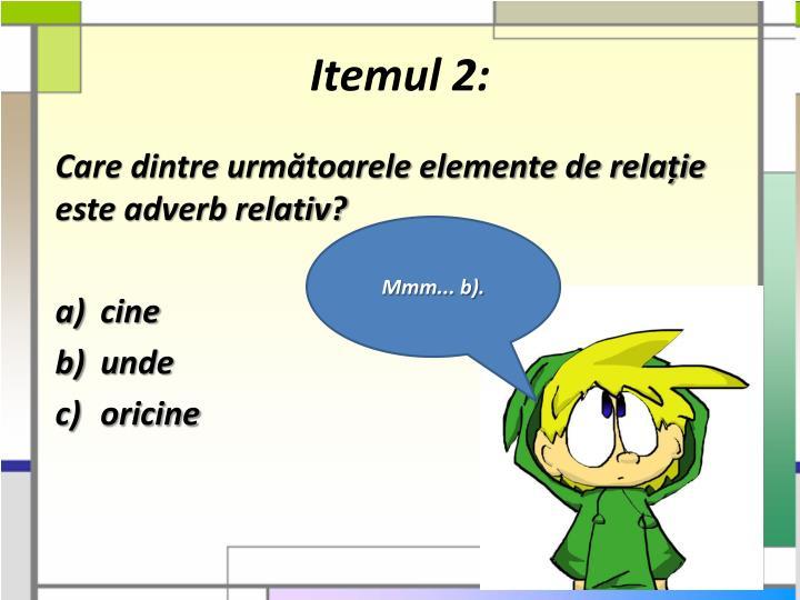 Itemul 2: