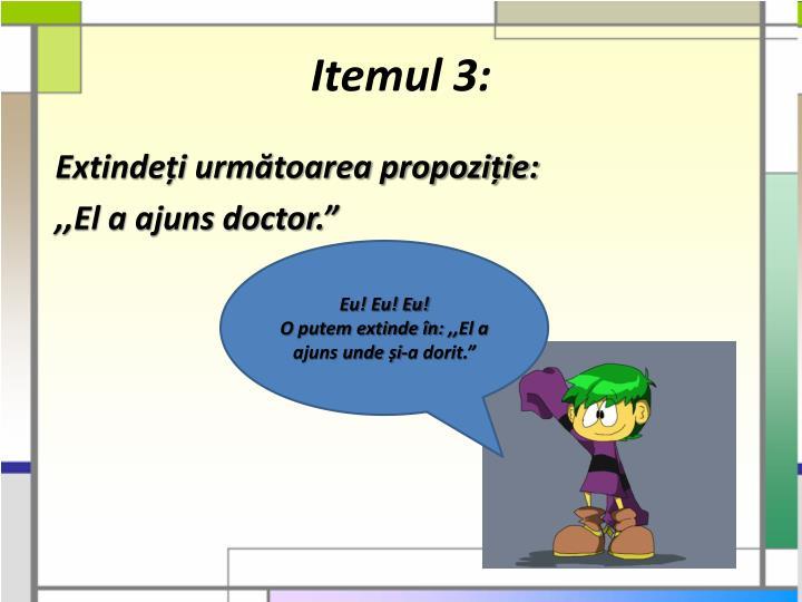 Itemul 3: