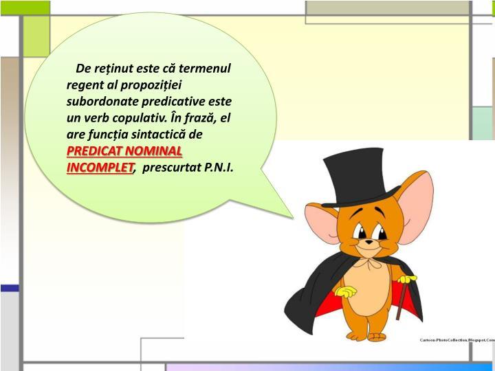 De reținut este că termenul regent al propoziției subordonate predicative este un verb copulativ. În frază, el are funcția sintactică de