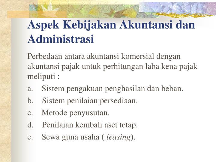 Aspek Kebijakan Akuntansi dan Administrasi