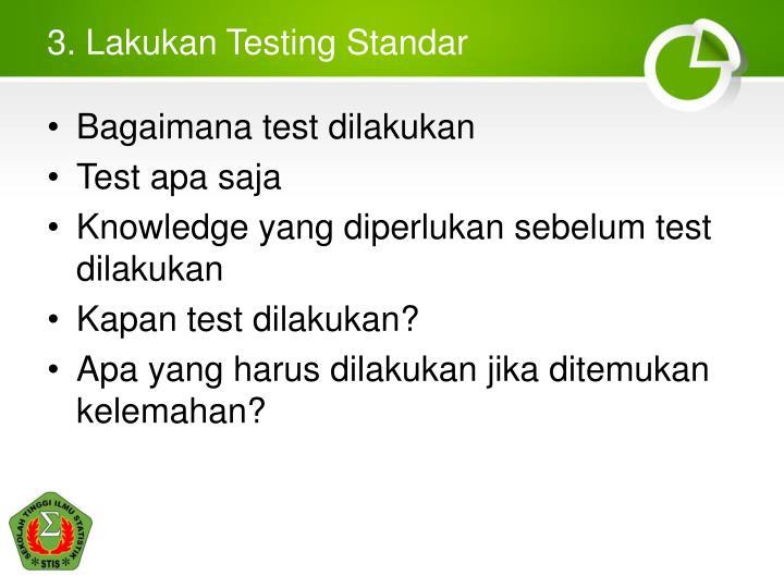 3. Lakukan Testing Standar