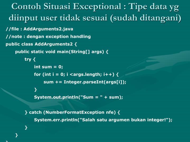 Contoh Situasi Exceptional : Tipe data yg diinput user tidak sesuai (sudah ditangani)