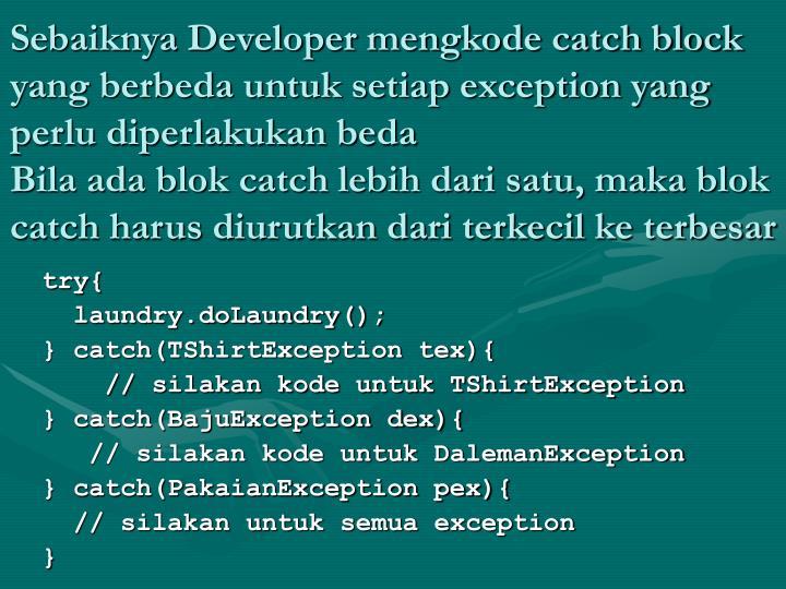 Sebaiknya Developer mengkode catch block yang berbeda untuk setiap exception yang perlu diperlakukan beda