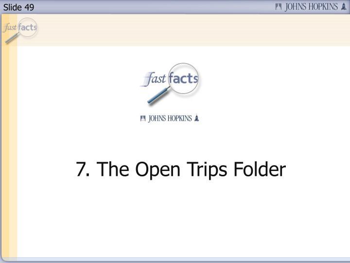 7. The Open Trips Folder