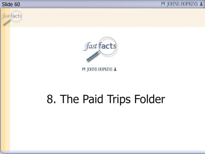 8. The Paid Trips Folder