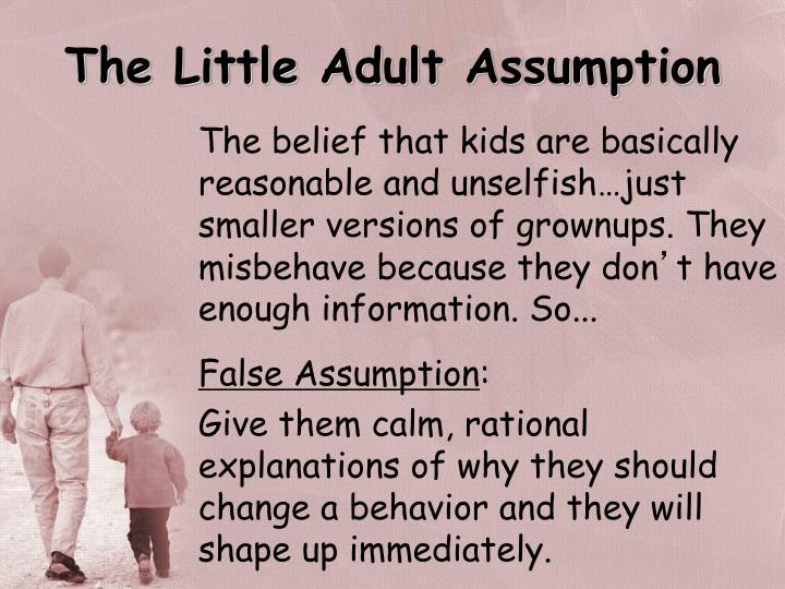 The Little Adult Assumption