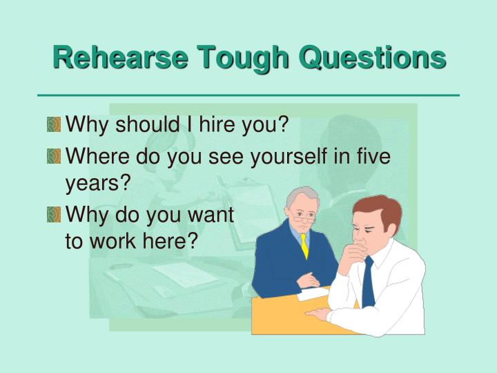 Rehearse Tough Questions