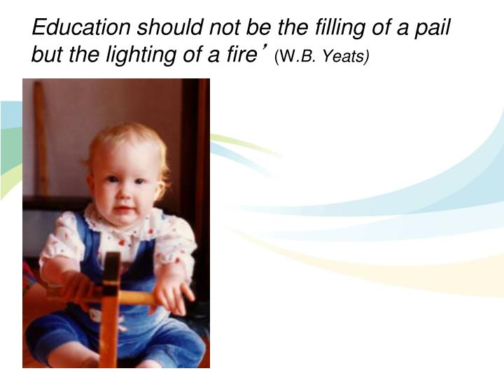 Education should not be the filling of a pail