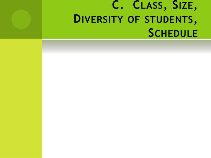C. Class, Size, Diversity of students, Schedule