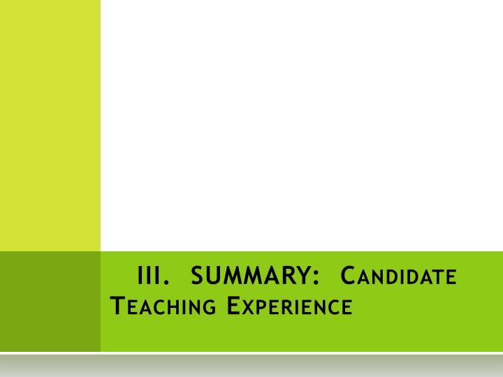 III. SUMMARY: Candidate Teaching Experience