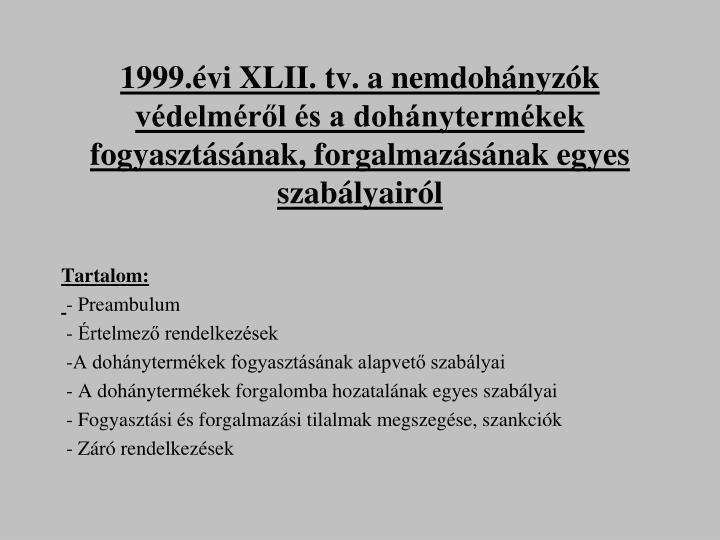 1999.évi XLII. tv. a nemdohányzók védelméről és a dohánytermékek fogyasztásának, forgalmazásának egyes szabályairól