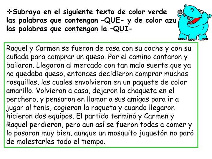 Subraya en el siguiente texto de color verde las palabras que contengan –QUE- y de color azul las palabras que contengan la –QUI-