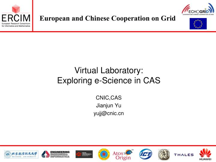Virtual laboratory exploring e science in cas cnic cas jianjun yu yujj@cnic cn