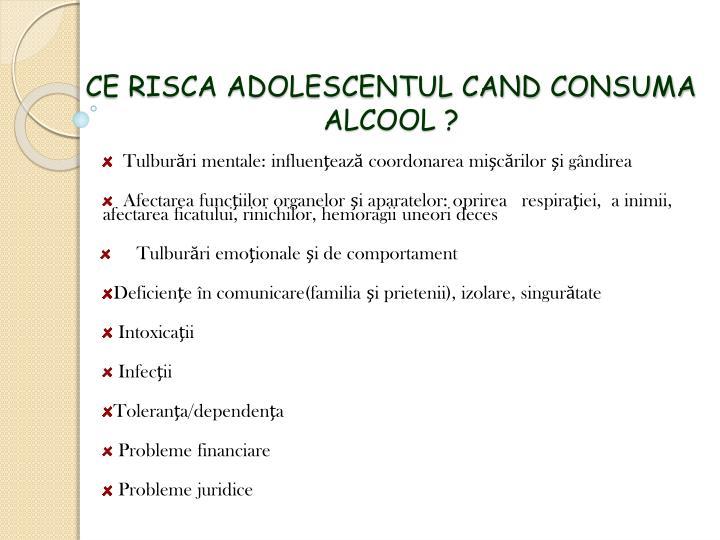 CE RISCA ADOLESCENTUL CAND CONSUMA ALCOOL ?