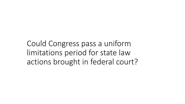 Could Congress pass a uniform limitations period for state law actions brought in federal court?