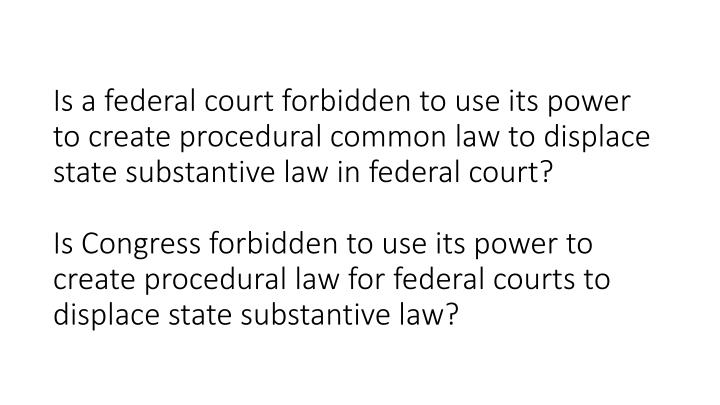 Is a federal court forbidden to use its power to create procedural common law to displace state substantive law in federal court?