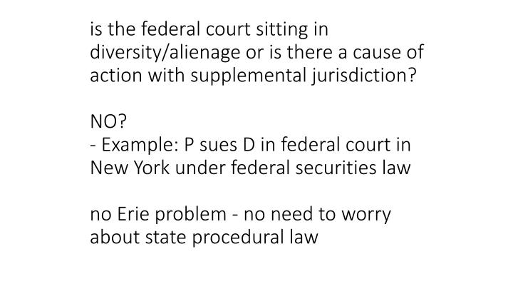 is the federal court sitting in diversity/alienage or is there a cause of action with supplemental jurisdiction?