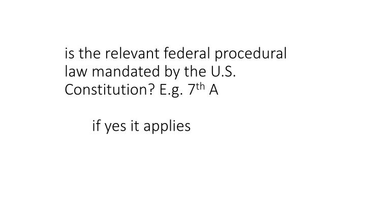is the relevant federal procedural law mandated by the U.S. Constitution? E.g. 7