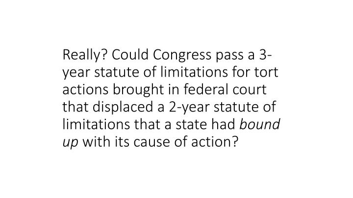 Really? Could Congress pass a 3-year statute of limitations for tort actions brought in federal court that displaced a 2-year statute of limitations that a state had