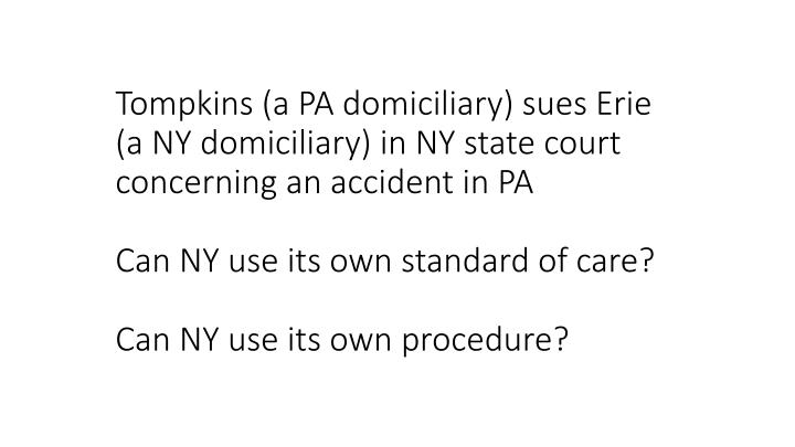 Tompkins (a PA domiciliary) sues Erie (a NY domiciliary) in NY state court concerning an accident in...