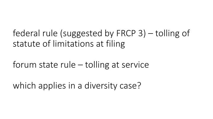 federal rule (suggested by FRCP 3) – tolling of statute of limitations at filing