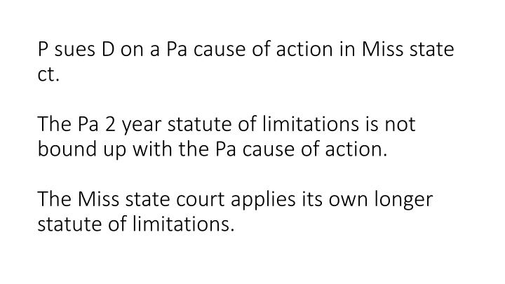 P sues D on a Pa cause of action in Miss state ct.
