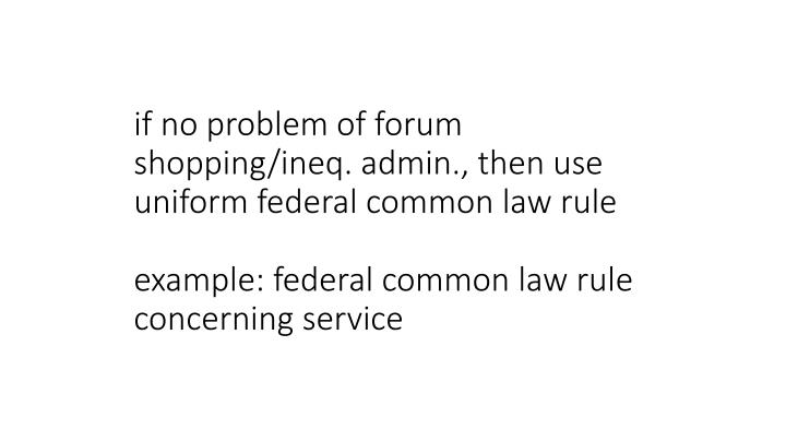 if no problem of forum shopping/ineq. admin., then use uniform federal common law rule