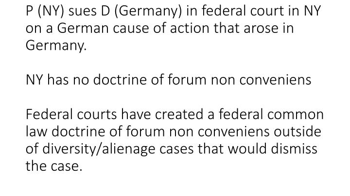 P (NY) sues D (Germany) in federal court in NY on a German cause of action that arose in Germany.