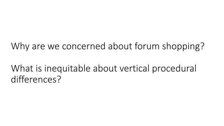 Why are we concerned about forum shopping?