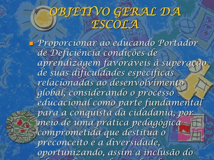 OBJETIVO GERAL DA ESCOLA